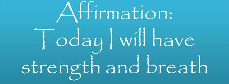 Affirmation Today I Will Have Strength and Breath